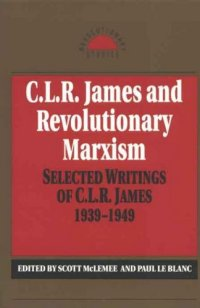 C. L. R. James and Revolutionary Marxism: Selected Writings of C. L. R. James, 1939-1949