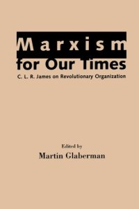 Marxism for Our Times: C.L.R. James on Revolutionary Organization