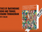 Narratives of Amerindians in Trinidad and Tobago; or, Becoming Trinbagonian